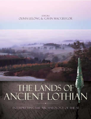 Picture of The Lands of Ancient Lothian: Interpreting the Archaeology of the A1