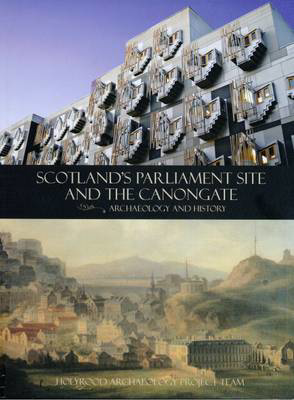 Picture of Scotland's Parliament Site and the Canongate: Archaeology and History
