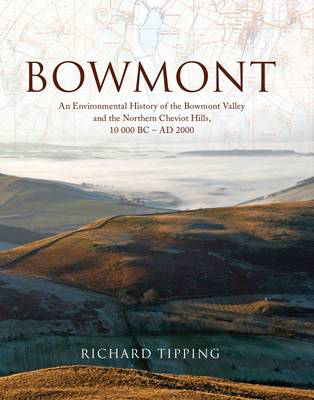 Picture of Bowmont: An Environmental History of the Bowmont Valley and the Northern Cheviot Hills, 10000 BC - AD 2000