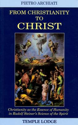 Picture of From Christianity to Christ: Christianity as the Essence of Humanity in Rudolf Steiner's Science of the Spirit