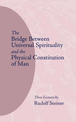 Picture of The Bridge Between Universal Spirituality and the Physical Constitution of Man