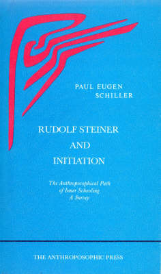 Picture of Rudolf Steiner and Initiation: The Anthroposophical Path of Inner Schooling: A Survey