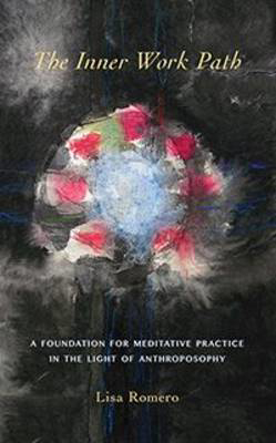 Picture of The Inner Work Path: A Foundation for Meditative Practice in the Light of Anthroposophy