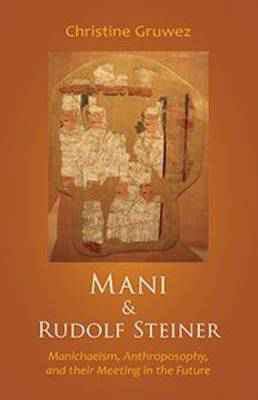 Picture of Mani and Rudolf Steiner: Manichaeism, Anthroposophy, and Their Meeting in the Future
