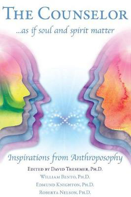 Picture of The Counselor ... as If Soul and Spirit Matter: Inspirations from Anthroposophy