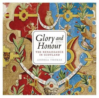 Picture of Glory and Honour: The Renaissance in Scotland