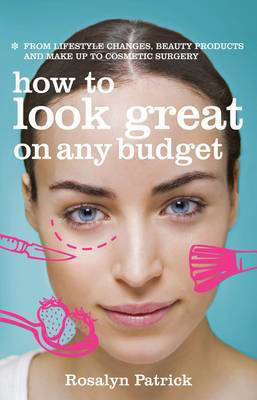 Picture of How to Look Great on Any Budget: From Lifestyle Changes, Beauty Products and Make Up to Cosmetic Surgery