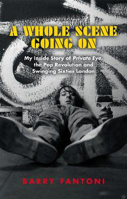 Picture of A Whole Scene Going On: My Story of Private Eye, the Pop Revolution and Swinging Sixties London