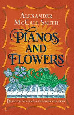 Picture of Pianos and Flowers: Brief Encounters of the Romantic Kind