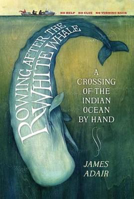 Picture of Rowing After the White Whale: A Crossing of the Indian Ocean by Hand
