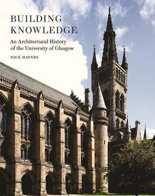 Picture of Building Knowledge: An Architectural History of the University of Glasgow