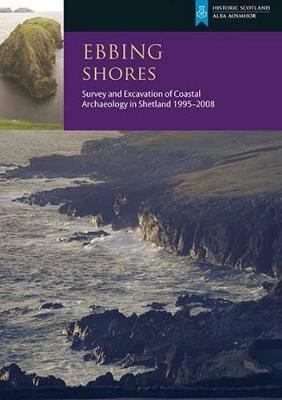 Picture of Ebbing Shores: Survey and Excavation of Coastal Archaeology in Shetland 1995-2008