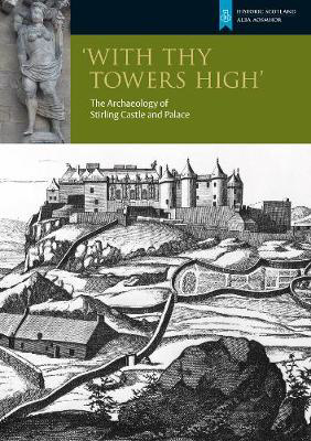 Picture of With Thy Towers High: Stirling Castle: The Archaeology of a Castle and a Palace