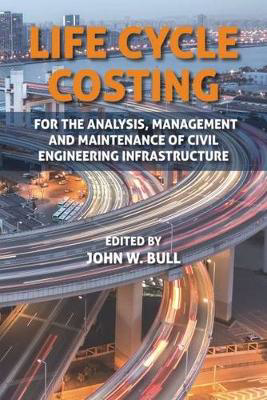 Picture of Life Cycle Costing: For the Analysis, Management and Maintenance of Civil Engineering Infrastructure