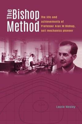 Picture of The Bishop Method: The life and achievements of Professor Alan Bishop, soil mechanics pioneer