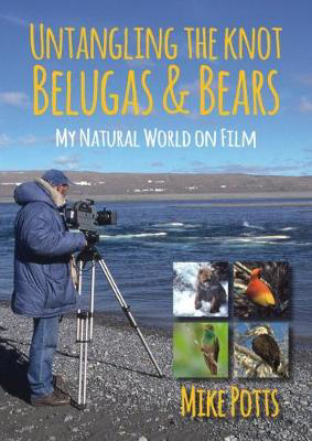 Picture of Untangling the Knot, Belugas and Bears: My Natural World on Film