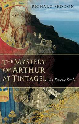 Picture of The Mystery of Arthur at Tintagel: An Esoteric Study