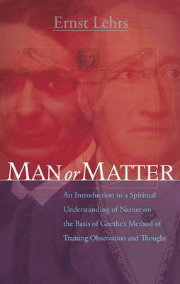 Picture of Man or Matter: An Introduction to a Spiritual Understanding of Nature on the Basis of Goethe's Method of Training Observation and Thought