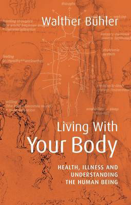 Picture of Living With Your Body: Health, Illness and Understanding the Human Being