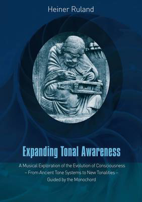 Picture of Expanding Tonal Awareness: A Musical Exploration of the Evolution of Consciousness  -  from Ancient Tone Systems to New Tonalities  -  Guided by the Monochord