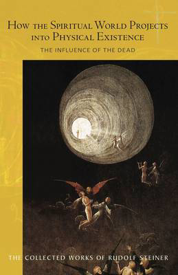 Picture of How the Spiritual World Projects into Physical Existence: The Influence of the Dead