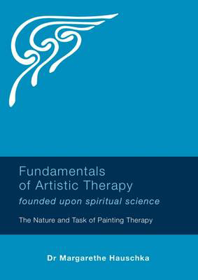 Picture of Fundamentals of Artistic Therapy Founded Upon Spiritual Science: The Nature and Task of Painting Therapy
