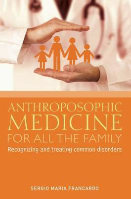 Picture of Anthroposophic Medicine for All the Family: Recognizing and Treating the Most Common Disorders