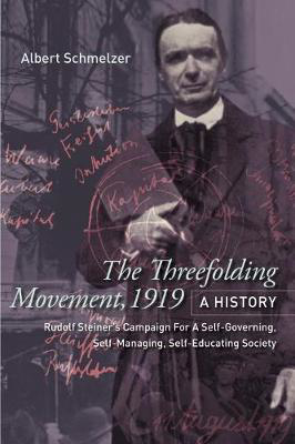 Picture of The Threefolding Movement, 1919. A History: Rudolf Steiner's Campaign For A Self-Governing, Self-Managing, Self-Educating Society
