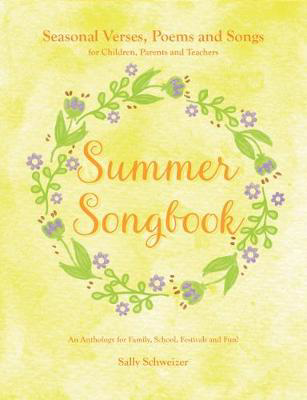 Picture of Summer Songbook: Seasonal Verses, Poems and Songs for Children, Parents and Teachers.  An Anthology for Family, School, Festivals and Fun!