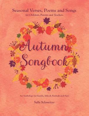 Picture of Autumn Songbook: Seasonal Verses, Poems and Songs for Children, Parents and Teachers. An Anthology for Family, School, Festivals and Fun!