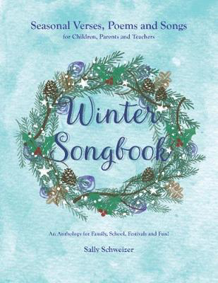 Picture of Winter Songbook: Seasonal Verses, Poems and Songs for Children, Parents and Teachers.  An Anthology for Family, School, Festivals and Fun!