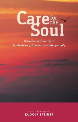 Picture of Care for the Soul: Between Body and Spirit - Psychotherapy Founded on Anthroposophy