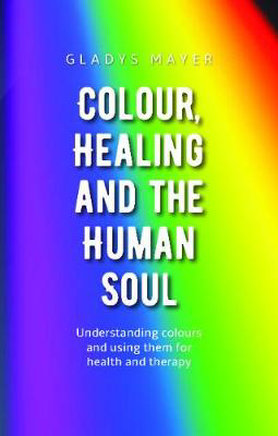 Picture of Colour, Healing and the Human Soul: Understanding colours and using them for health and therapy