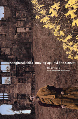 Picture of Moving Against the Stream: The Birth of a New Buddhist Movement