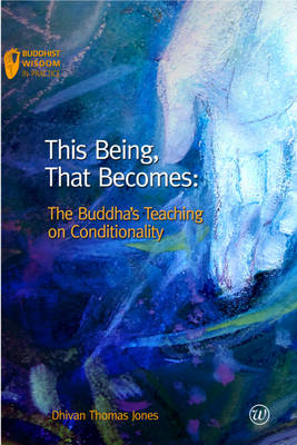 Picture of This Being, That Becomes: The Buddha's Teaching on Conditionality