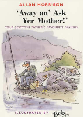 Picture of Away An' Ask Your Mother!: Your Scottish Father's Favourite Sayings