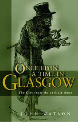 Picture of Once Upon a Time in Glasgow: The City from the Earliest Times