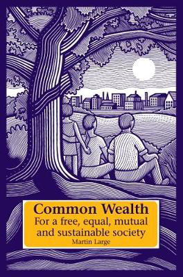 Picture of Common Wealth: For a Free, Equal, Mutual and Sustainable Society