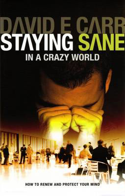 Picture of Staying Sane in a Crazy World: Learning How to Renew and Protect Your Mind