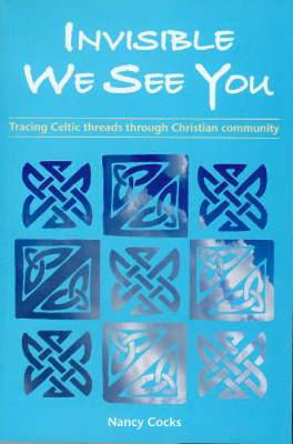 Picture of Invisible We See You: Tracing Celtic Threads Through Christian Community