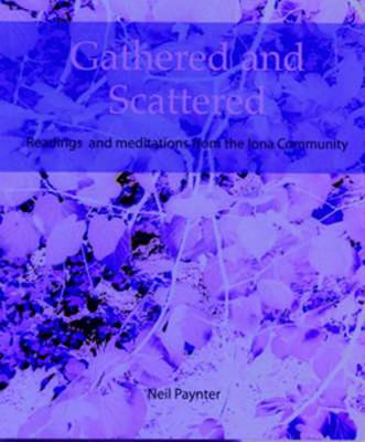 Picture of Gathered and Scattered: Readings and Meditations from the Iona Community