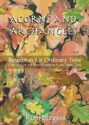 Picture of Acorns and Archangels: Resources for Ordinary Time - the Feast of the Transfiguration to All Hallows'