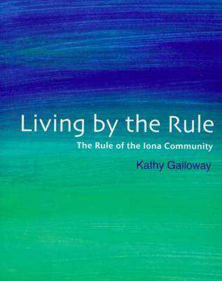 Picture of Living by the Rule: The Rule of the Iona Community