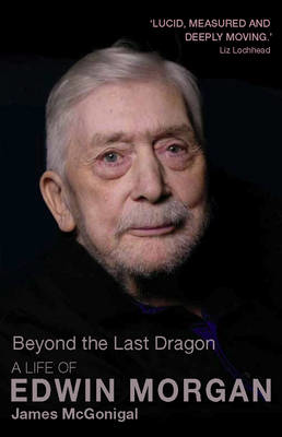 Picture of Beyond the Last Dragon: A Life of Edwin Morgan