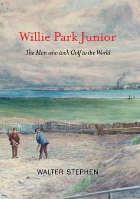 Picture of Willie Park Junior: The Man Who Took Golf to the World