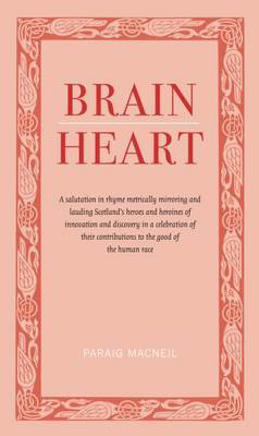 Picture of Brainheart: A Salutation in Rhyme Metrically Mirroring and Lauding Scotland's Heroes and Heroines of Innovation and Discovery in a Celebration of Their Contributions to the Cood of the Human Race