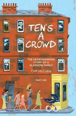 Picture of Ten's a Crowd: The Heart-Warming Story of a Glasgow Family: Part 1