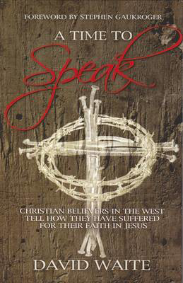 Picture of A Time to Speak: Christian Believers in the West Tell How They Have Suffered for Their Faith in Jesus
