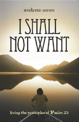 Picture of I Shall Not Want: Living the Principles of Psalm 23
