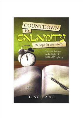 Picture of Countdown to Calamity or Hope for the Future?: Current Events in the Light of Biblical Prophecy